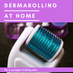 dermarolling at home for a younger looking skin